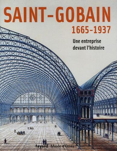 Maurice Hamon et Caroline Mathieu - Saint-Gobain - 1665-1937 Une entreprise devant l'histoire.