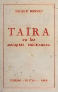 Maurice Hemman - Taïra ou Les voluptés tahitiennes - Le tour du monde en 80 femmes.