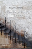 Maurice Henrie - Petites pierres blanches.