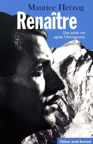 Maurice Herzog - Renaître - Une autre vie après l'Annapurna.