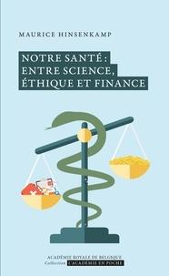 Maurice Hinsenkamp - Notre santé : entre science, éthique et finance.