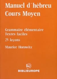 Maurice Horovitz - Manuel d'hébreu Cours Moyen - Grammaire élémentaire, textes faciles, 25 leçons.