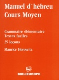 Maurice Horovitz - MANUEL D'HEBREU COURS MOYEN - Grammaire élémentaire, textes faciles, 25 leçons.