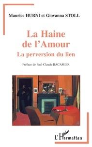 Maurice Hurni et Giovanna Stoll - La haine de l'amour - La perversion du lien.