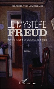 Maurice Hurni et Giovanna Stoll - Le mystère Freud - Psychanalyse et violence familiale.
