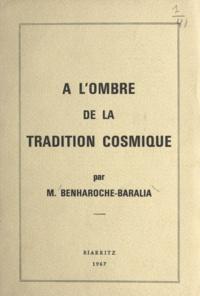 Maurice J. Benharoche-Baralia et Jacques Janin - À l'ombre de la tradition cosmique - Contribution et introduction à l'étude des premiers enseignements de la tradition ésotérique.