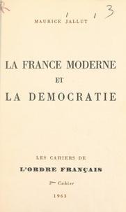 Maurice Jallut - La France moderne et la démocratie.