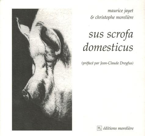 Maurice Jayet et Christophe Morelière - Sus scrofa domesticus (flânerie sur le porc).