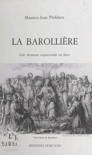 Maurice-Jean Philibert et Pierre Escoffier - La Barollière - Une demeure seigneuriale en Jarez.