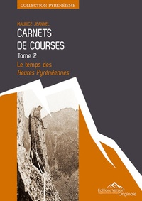 Maurice Jeannel - Carnets de courses - Tome 2, Le temps des Heures Pyrénéennes.