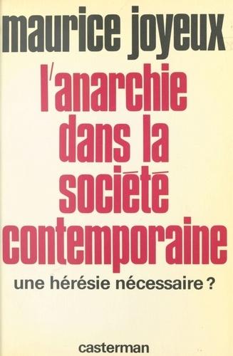 L'Anarchie dans la société contemporaine. Une hérésie nécessaire ?