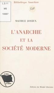 Maurice Joyeux et Michel Bakounine - L'anarchie et la société moderne - Précis sur une structure de la pensée et de l'action révolutionnaires et anarchistes.