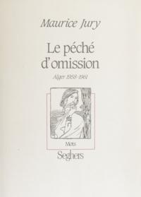 Maurice Jury - Le péché d'omission - Alger, 1958-1961.