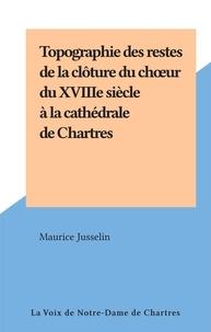 Maurice Jusselin - Topographie des restes de la clôture du chœur du XVIIIe siècle à la cathédrale de Chartres.
