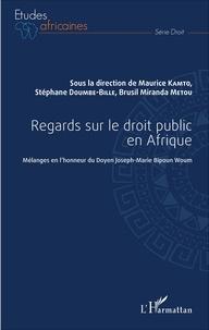 Maurice Kamto et Stéphane Doumbé-Billé - Regards sur le droit public en Afrique - Mélanges en l'honneur du Doyen Joseph-Marie Bipoun Woum.