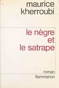 Maurice Kherroubi - Le Nègre et le satrape.