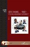 Maurice Klahon - Côte d'Ivoire... Yako ! - Et si on la gouvernait autrement ?.