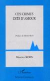 Maurice Korn - Ces crimes dits d'amour.