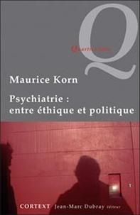 Maurice Korn - Psychiatrie : entre éthique et politique.