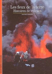 Maurice Krafft - Les feux de la terre - Histoires de volcans.