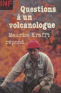 Maurice Krafft et Katia Krafft - Questions à un volcanologue : Maurice Krafft répond.