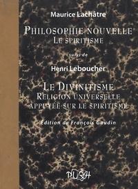 Maurice Lachâtre et Henri Leboucher - Philosophie nouvelle, Le spiritisme - Suivi de Le Divinitisme, Religion universelle appuyée sur le spiritisme.