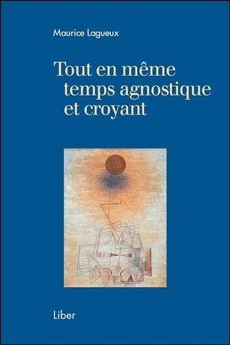 Maurice Lagueux - Tout en même temps agnostique et croyant.