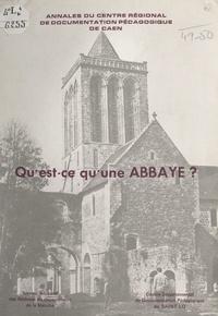 Maurice Lantier - Qu'est-ce qu'une abbaye ? - Réponse en 80 textes et 22 illustrations par les abbayes de la Manche (ancien bailliage du Cotentin).