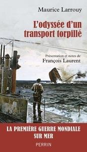 Maurice Larrouy - L'odyssée d'un transport torpillé (1914-1917).