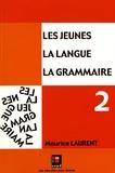 Maurice Laurent - Les jeunes, la langue, la grammaire - Volume 2, Orthographe grammaticale, expression du temps, conjugaison.