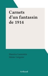 Maurice Laurentin et Menie Grégoire - Carnets d'un fantassin de 1914.