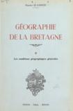 Maurice Le Lannou - Géographie de la Bretagne (1) - Les conditions géographiques générales.