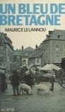 Maurice Le Lannou - Un bleu de Bretagne.