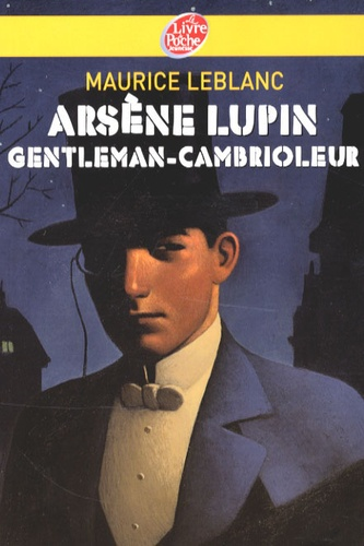 Maurice Leblanc - Arsène Lupin  : Arsène Lupin gentleman-cambrioleur.