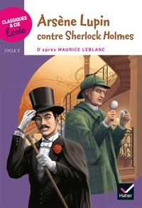 Arsène Lupin contre Sherlock Holmes- Cycle 3 - Maurice Leblanc |
