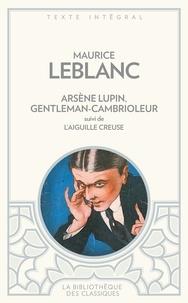 Maurice Leblanc - Arsène Lupin, gentleman cambrioleur - Suivi de L'aiguille creuse.