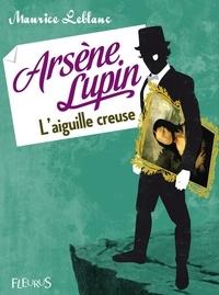 Maurice Leblanc - Arsène Lupin, l'aiguille creuse.