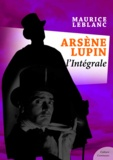 Maurice Leblanc - Arsène Lupin, L'intégrale.
