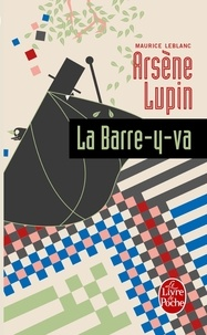 Maurice Leblanc - Arsène Lupin la barre-y-va - Arsène Lupin.