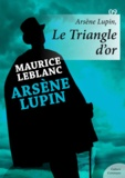 Maurice Leblanc - Arsène Lupin, Le Triangle d'or.