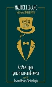 Maurice Leblanc - Arsène Lupin Tome 1 : Arsène Lupin, gentleman cambrioleur suivi de Les confidences d'Arsène Lupin.