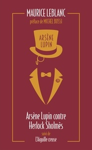 Maurice Leblanc - Arsène Lupin Tome 2 : Arsène Lupin contre Herlock Sholmès - Suivi de L'aiguille creuse.