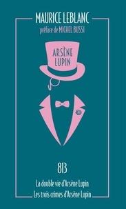 Maurice Leblanc - Arsène Lupin Tome 4 : 813 - La double vie d'Arsène Lupin ; Les trois crimes d'Arsène Lupin.