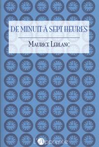 Maurice Leblanc - De minuit à sept heures.