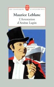 Maurice Leblanc - L'arrestation d'Arsène Lupin. suivi de Arsène Lupin en prison. et de L'évasion d'Arsène Lupin.