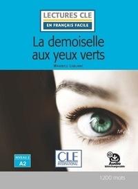 Maurice Leblanc et Olivia Tabaro - La demoiselle aux yeux verts lecture niveau A2.