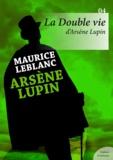 Maurice Leblanc - La Double Vie d'Arsène Lupin.