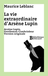 Maurice Leblanc - La vie extraordinaire d'Arsène Lupin - Arsène Lupin, Gentleman-Cambrioleur. Version originale.
