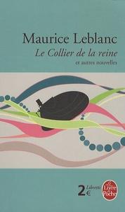 Maurice Leblanc - Le Collier de la reine - Et autres nouvelles.