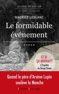 Maurice Leblanc - Le formidable événement - Suive de Et si ça arrivait ?.